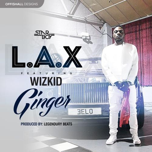 L.A.X - Ginger ft Wizkid (prod. Legendurybeatz)