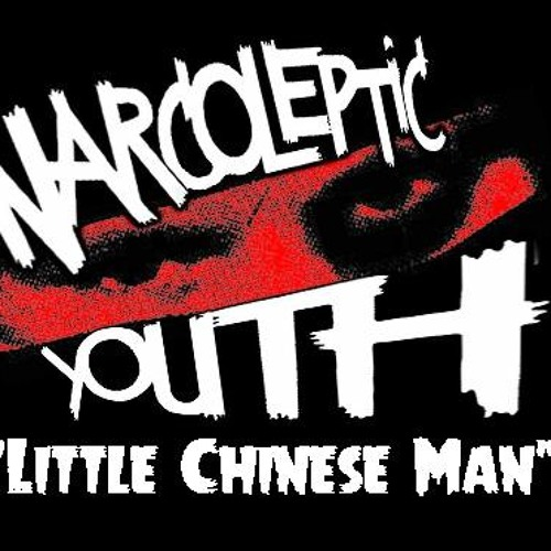 Narcoleptic Youth- Little Chinese Man