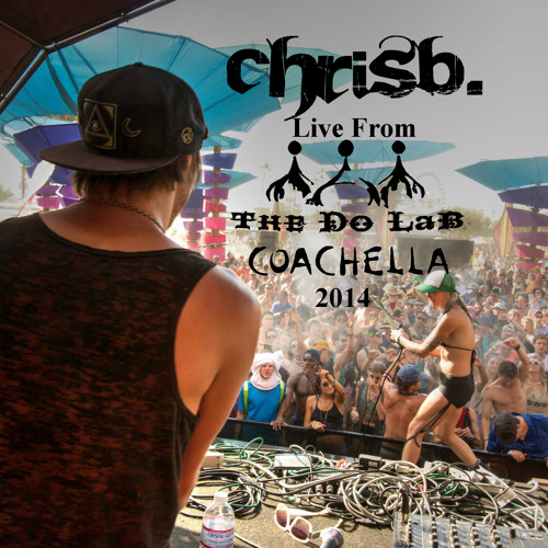 ChrisB. Live From The Do LaB Stage At Coachella 2014