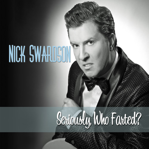 Booze Is Amazing | NICK SWARDSON | Seriously, Who Farted?