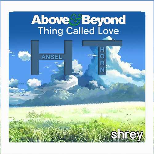 Above & Beyond Vs. Hansel Thorn - A Thing Called Standing Love (shrey's Edit)