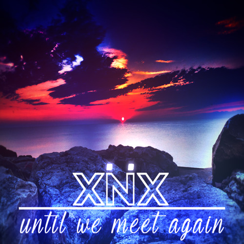 X-NiiX - Until We Meet Again (Original Mix)