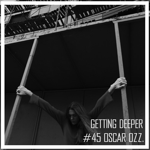 Getting Deeper Podcast #45 mixed by Oscar Ozz