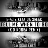 E - 40 X Keak Da Sneak - Tell Me When To Go (KiD KOBRA REMIX)