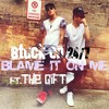 Stuck On 24/7 - Blame It On Me ft. The Gift