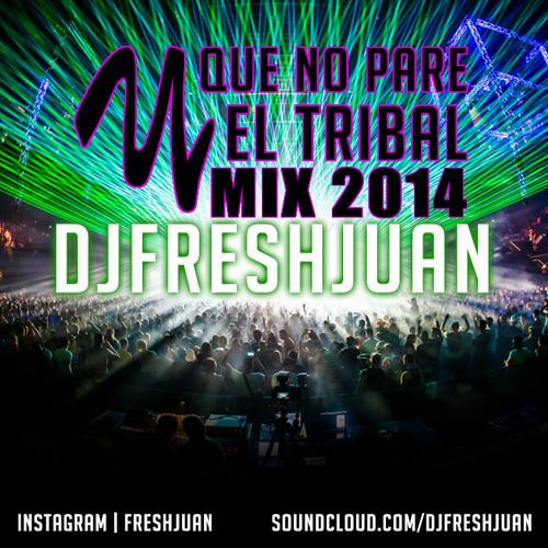 (2014 Mix) Y Que No Pare El Tribal - DjFreshJuan