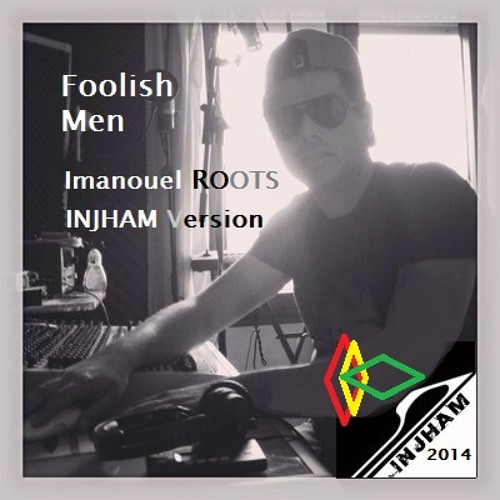 FOOLISH MEN (preview)  by Injham feat. Imanouel ROOTS