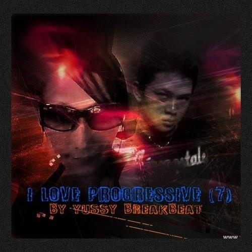 I Love Progressive (7) ~ Mix by Yussy Breakbeat
