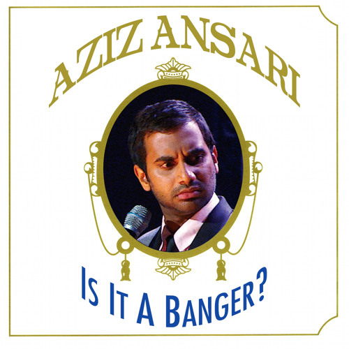 Aziz Ansari - Is It A Banger? (Original Mix)