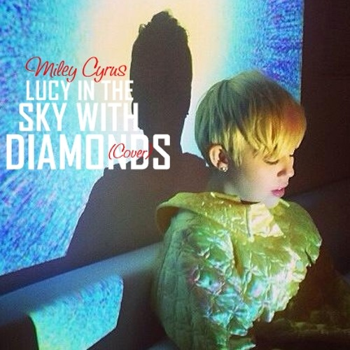 Miley Cyrus  - Lucy In The Sky With Diamonds ( The Beatles )