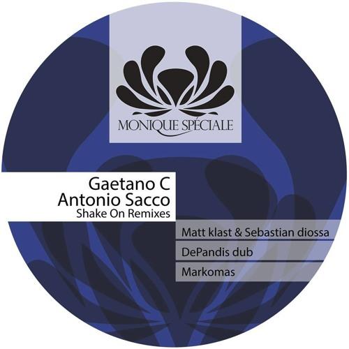 Gaetano C, Antonio Sacco - Shake On ( Matt Klast & Sebastian Diossa Remix) [MONIQUE SPèCIALE]