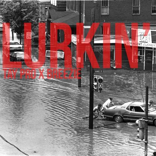 LURKIN' - TAY PRO FT. BreeZie(PROD. BY TAY PRO)