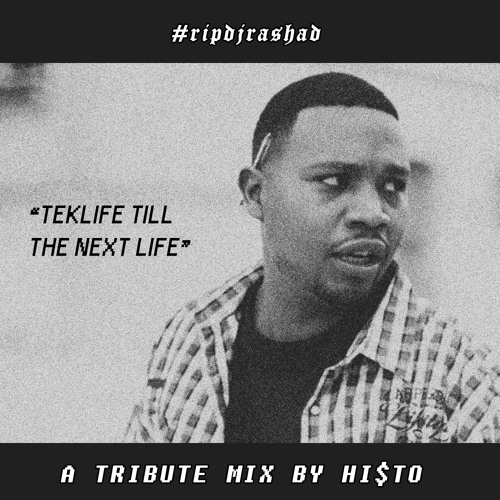 #RIPDJRASHAD - A TRIBUTE MIX BY HI$TO