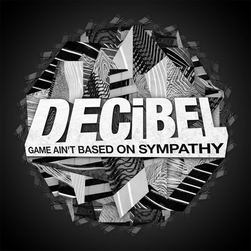 DECiBEL - G.A.B.O.S. - (Game Ain't Based On Sympathy)