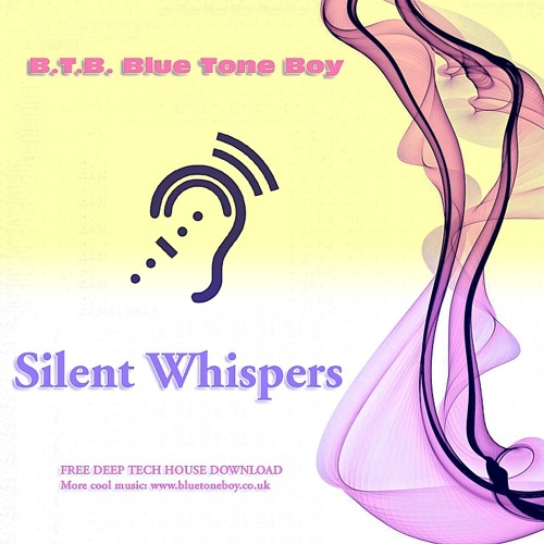 B.T.B. ~ Silent Whispers * Deep Tech House ( FREE Download )