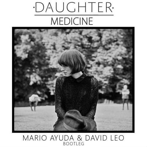 Daughter - Medicine (Mario Ayuda & David Leo Bootleg)