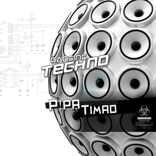 Banging Techno sets 079 >> P!PA // Timao