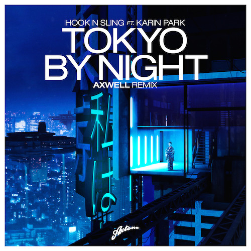 Hook N Sling feat. Karin Park - Tokyo By Night (Axwell Remix)