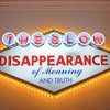 The Slow Disappearance of Meaning & Truth...