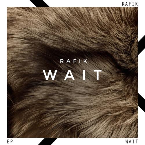 Rafik - Wait EP + Remixes by Craze, Nightwave & AOBeats