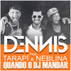 Mc Tarapí e Neblina feat Dennis Dj - Quando o DJ mandar