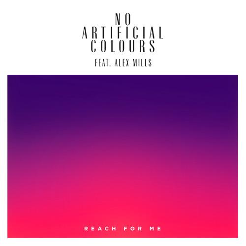 No Artificial Colours ft. Alex Mills - Reach For Me