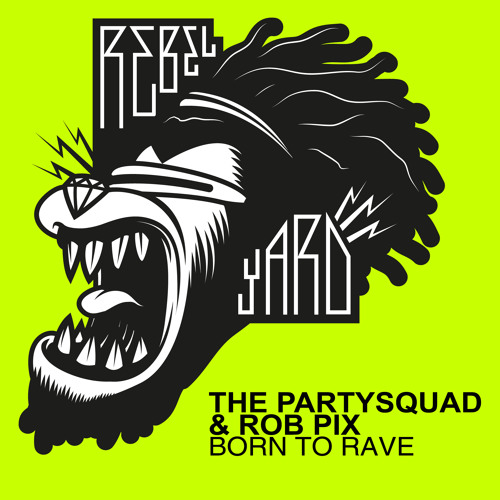 The Partysquad & Rob Pix - Born To Rave (OUT NOW)