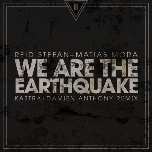 Reid Stefan feat. Matias Mora - We Are The Earthquake (Kastra & Damien Anthony Remix)