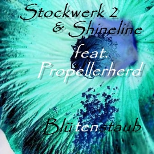 Stockwerk 2 & Shineline feat. Propellerherd - Blütenstaub ( Original Mix) // FREE DOWNLOAD //