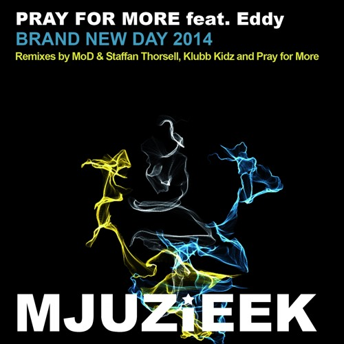 OUT NOW! Pray For More feat. Eddy - Brand New Day 2014 (MoD & Staffan Thorsell Remix)