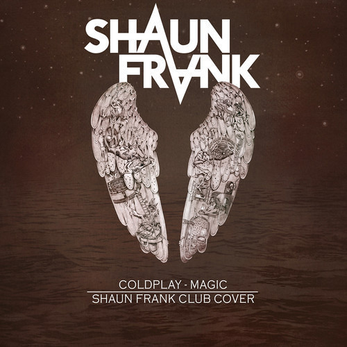 Coldplay - Magic (Shaun Frank Club Cover) [Thissongissick.com Exclusive Download] [Free Download]