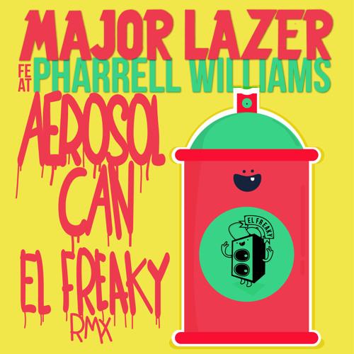 Major Lazer -Aerosol Can (Ft Pharrell Williams El Freaky Remix)