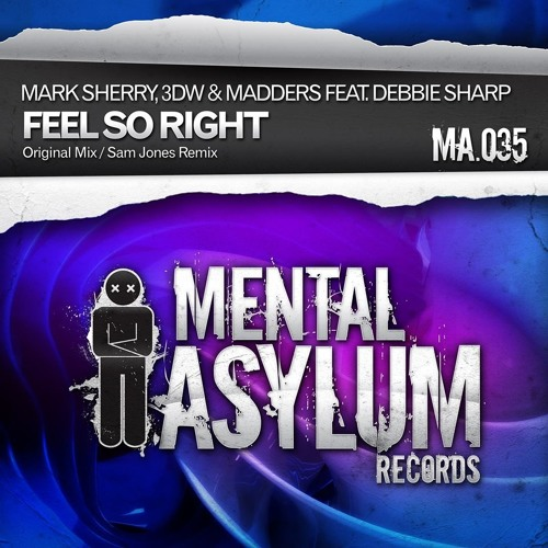 Mark Sherry & 3DW vs Madders feat Debbie Sharp - Feel So Right (Original Mix) [Mental Asylum]PREVIEW