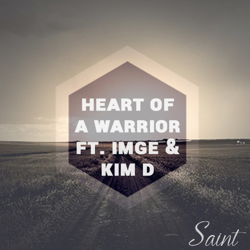 Saint - Heart of a Warrior ft. IMGE & Kim D