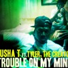 Pusha T - Trouble On My Mind (feat. Tyler, The Creator)