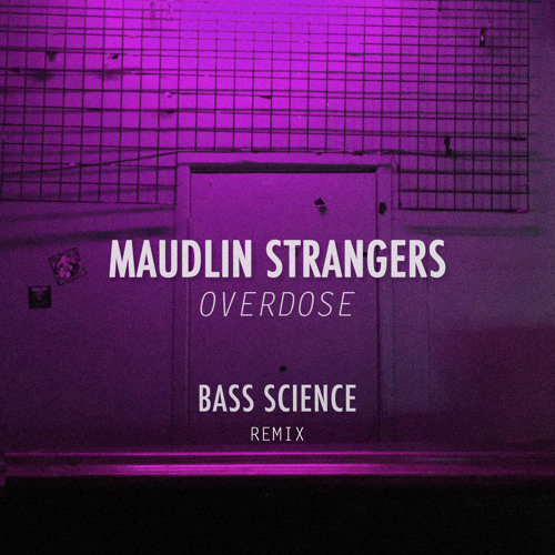 Maudlin Strangers - Overdose (Bass Science Remix)