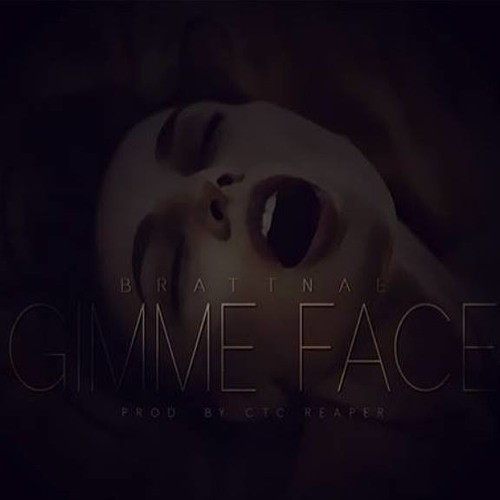 """""""GIMME FACE"""" NEW #BRATTNAE PROD BY CTC REAPER"""
