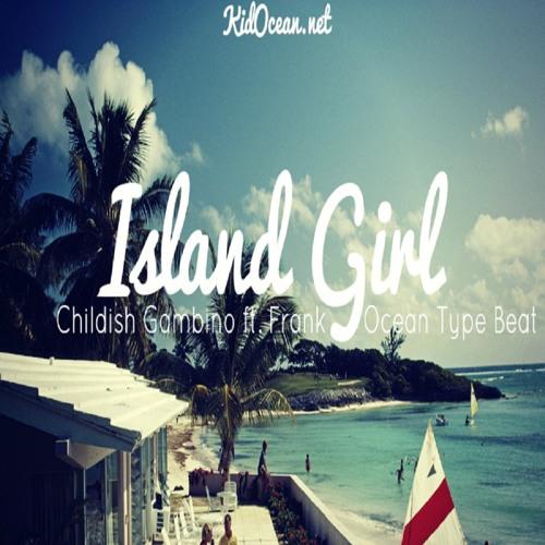 """Island Girl"" Childish Gambino ft. Frank Ocean Type Beat (Prod. By Kid Ocean)"