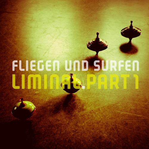 fliegen und surfen - Liminal-Part1
