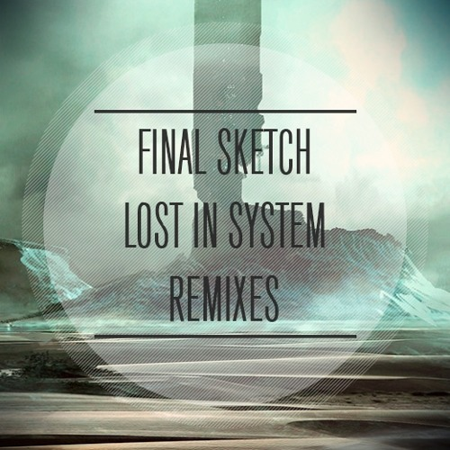 01 Final Sketch - Lost In System (kyou1110 Remix)[F/C OthermanRecords](FreeDL In buy link)