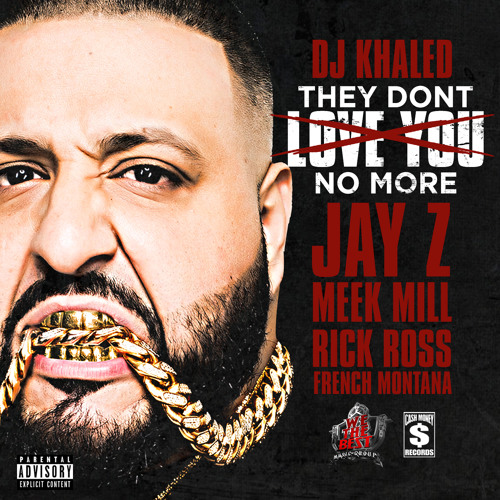 "DJ KHALED ""THEY DONT LOVE YOU NO MORE"" FT. JAY Z, RICK ROSS, MEEK MILL, FRENCH MONTANA"