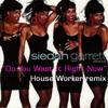 Siedah Garrett - Do You Want It Right Now (House Worker Remix)