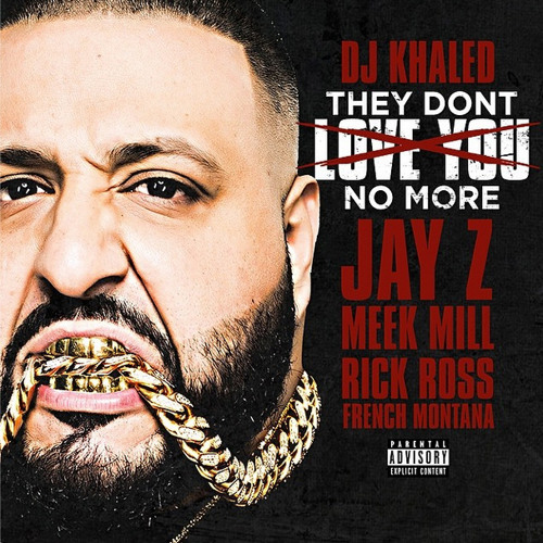 DJ Khaled   THEY DONT LOVE U NO MORE - FT. JAYZ, MEEK MILL, RICK ROSS, FRENCH MONTANA