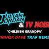 Julian Jordan, TV Noise - Childish Grandpa (Dynamik Dave Trap ReMix) [FREE DOWNLOAD]