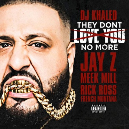 They Dont Love You No More -DJ Khaled ft Jay Z, Meek Mill, Rick Ross, French Montana