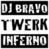 DJ Bravo - Twerk Inferno *FREE DOWNLOAD *NOW AVAILABLE* CLICK BUY*