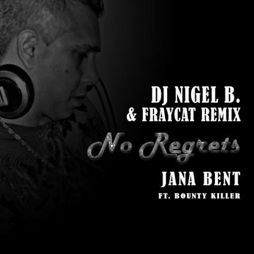 JANA BENT FT. BOUNTY KILLER-NO REGRETS (NIGEL B. & FRAYCAT REMIX)