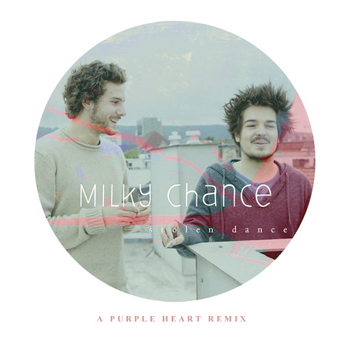 Milky Chance - Stolen Dance (A Purple Heart Remix) FREE DOWNLOAD