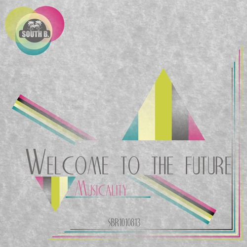 Musicality  - Welcome to the future (Original Mix)  [South B. Records] FREE DOWNLOAD!!
