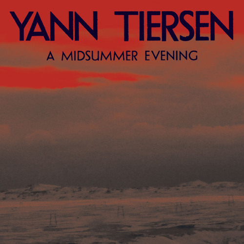 Yann Tiersen - A Midsummer Evening (Mogwai Remix)